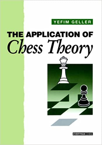 The Application of Chess Theory by Yefim Geller.